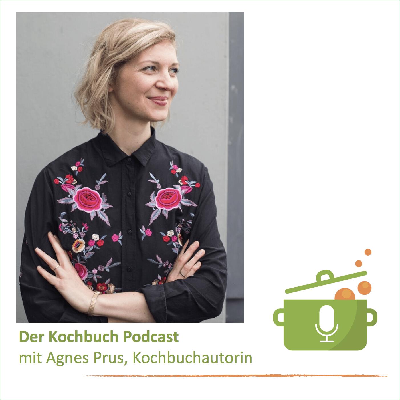 Der Kochbuch Podcast mit Kochbuchautorin Agnes Prus